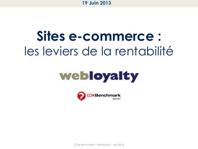 Sites e-commerce : les leviers de la rentabilité CCM Benchmark / Webloyalty – Juin 2014 19 Juin 2013