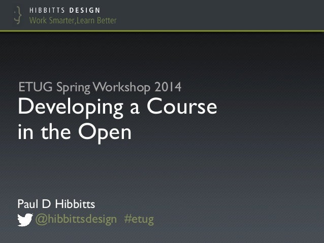 ETUG Spring 2014 - Developing a Course in the Open: A Case Study