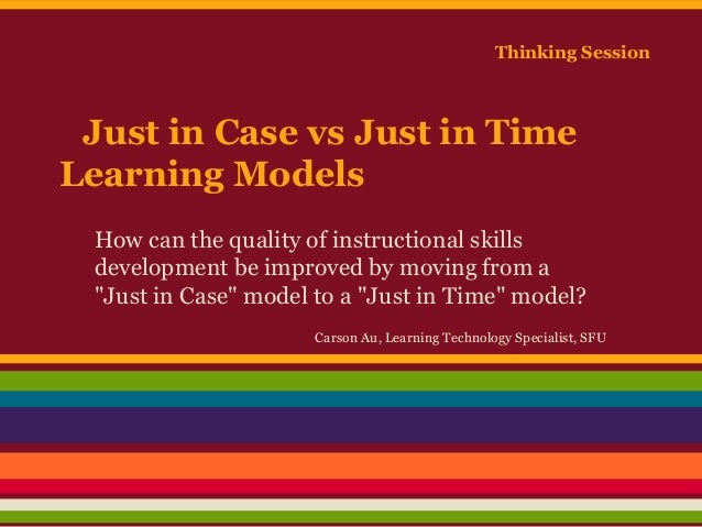 Thinking Session  Just in Case vs Just in Time Learning Models How can the quality of instructional skills development be ...