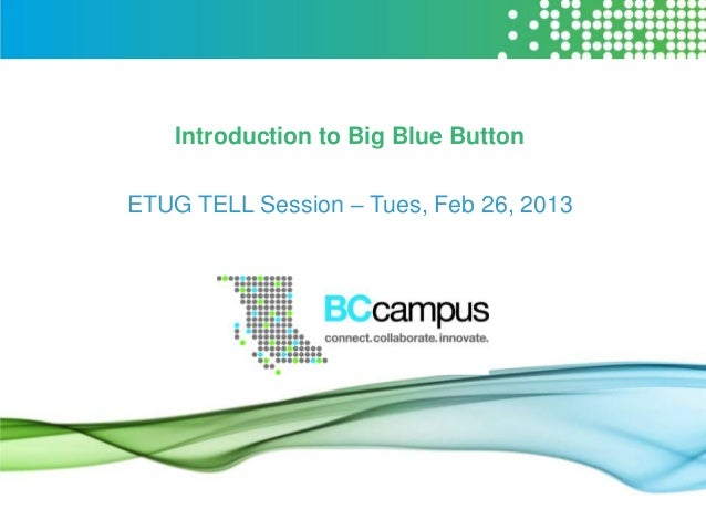 Introduction to Big Blue ButtonETUG TELL Session – Tues, Feb 26, 2013