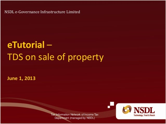eTutorial –TDS on sale of propertyJune 1, 2013NSDL e-Governance Infrastructure LimitedTax Information Network of Income Ta...