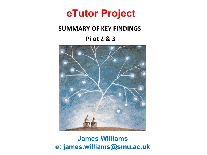 eTutor Project SUMMARY OF KEY FINDINGS  Pilot 2 & 3 James Williams  e: james.williams@smu.ac.uk