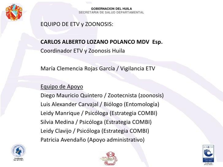 GOBERNACION DEL HUILA<br />SECRETARIA DE SALUD DEPARTAMENTAL<br />EQUIPO DE ETV y ZOONOSIS:<br />CARLOS ALBERTO LOZANO POL...
