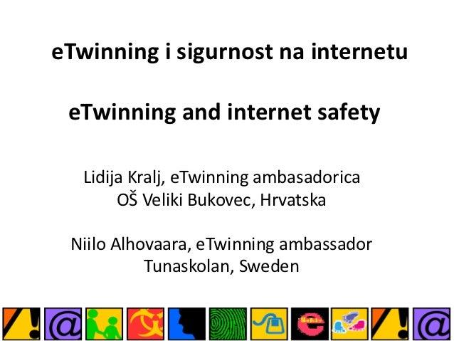 eTwinning i sigurnost na internetu eTwinning and internet safety   Lidija Kralj, eTwinning ambasadorica        OŠ Veliki B...