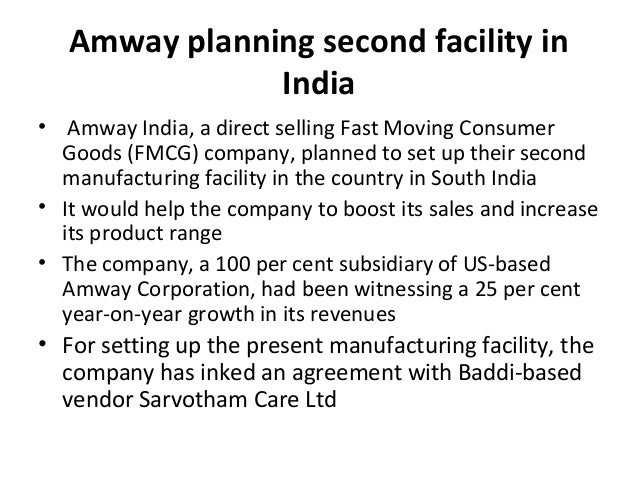 Amway planning second facility in India •  Amway India, a direct selling Fast Moving Consumer  Goods (FMCG) company, plann...
