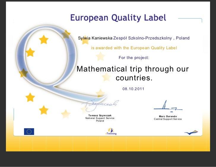 Sylwia Kaniewska Zespół Szkolno-Przedszkolny , Poland       is awarded with the European Quality Label                    ...