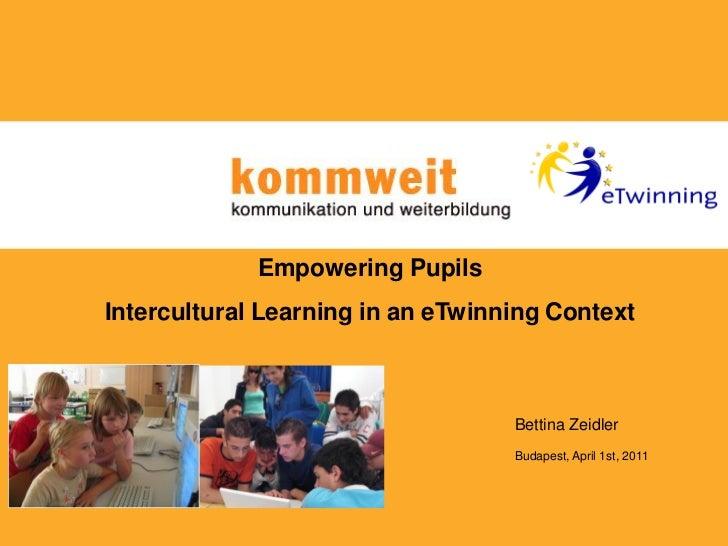 Empowering PupilsIntercultural Learning in an eTwinning Context                                   Bettina Zeidler         ...