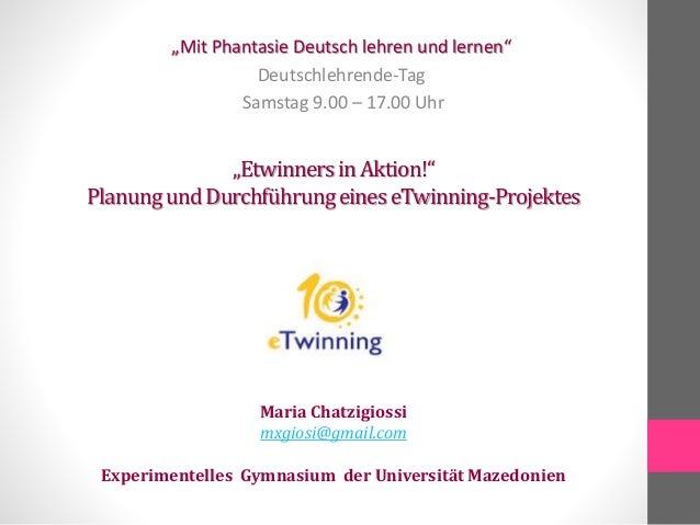 """""""EtwinnersinAktion!"""" PlanungundDurchführungeineseTwinning-Projektes """"Mit Phantasie Deutsch lehren und lernen"""" Deutschlehre..."""