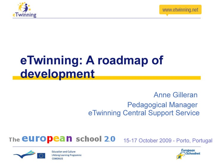 eTwinning: A roadmap of development Anne Gilleran  Pedagogical Manager  eTwinning Central Support Service 15-17 October 20...