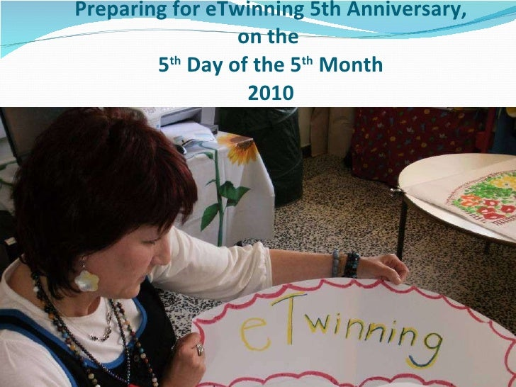 Preparing for eTwinning 5th Anniversary, on the  5 th  Day of the 5 th  Month 2010