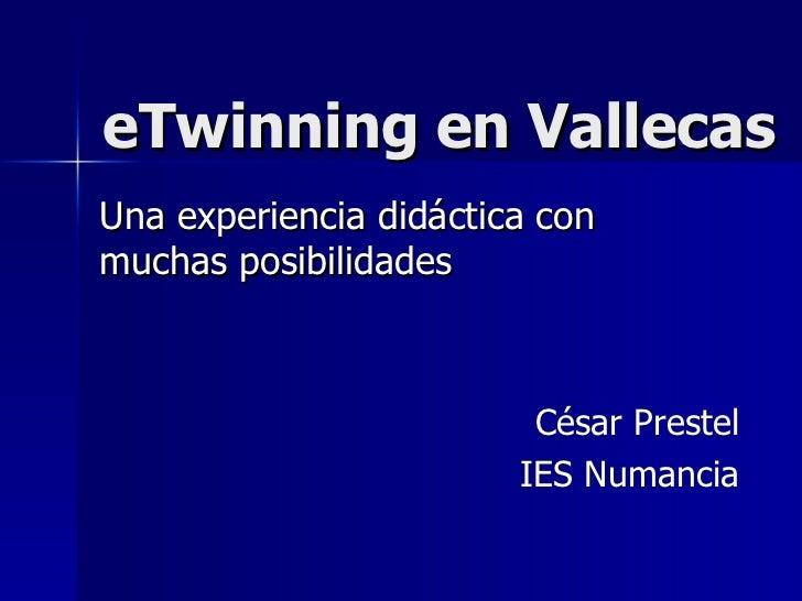 eTwinning en Vallecas Una experiencia didáctica con muchas posibilidades César Prestel IES Numancia
