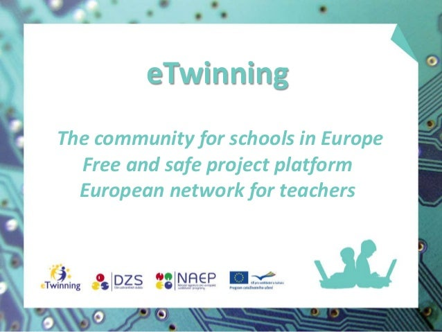 eTwinning The community for schools in Europe Free and safe project platform European network for teachers