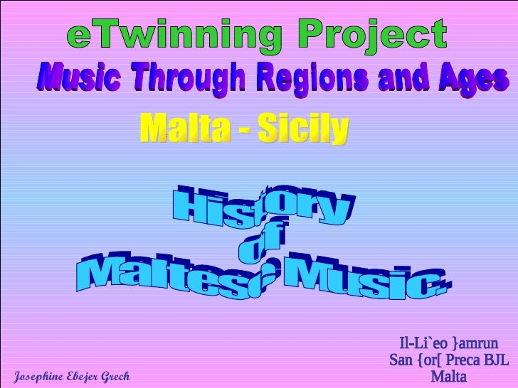 History  of  Maltese Music. eTwinning Project Music Through Regions and Ages Malta - Sicily