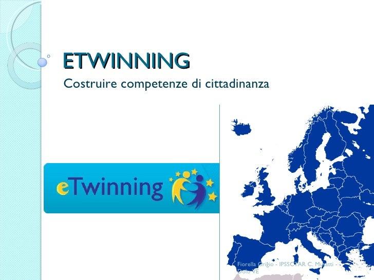 ETWINNING Costruire competenze di cittadinanza Fiorella Grigio - IPSSCTAR C. Musatti - Dolo VE
