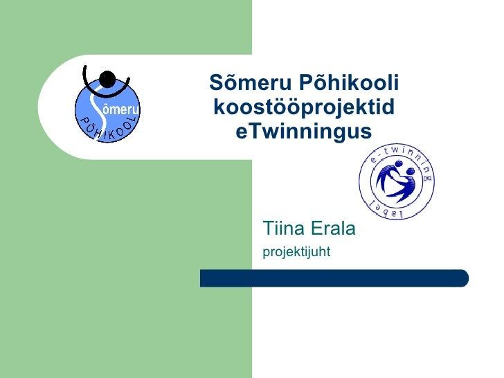 Sõmeru Põhikooli koostööprojektid eTwinningus Tiina Erala projektijuht