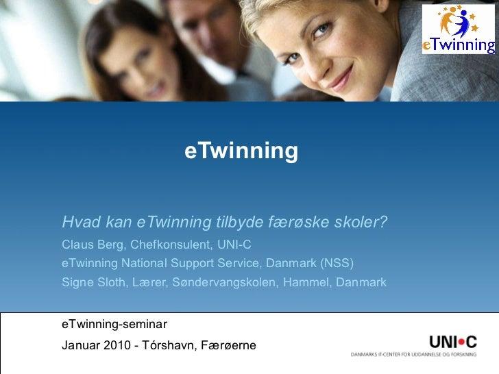<ul><li>Hvad kan eTwinning tilbyde færøske skoler? </li></ul><ul><li>Hvordan kan de komme i gang? </li></ul><ul><li>Claus ...