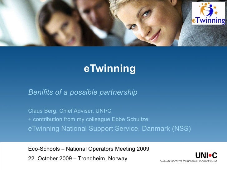 Benifits of a possible partnership Claus Berg, Chief Adviser,  UNI•C + contribution from my colleague Ebbe Schultze. eTwin...