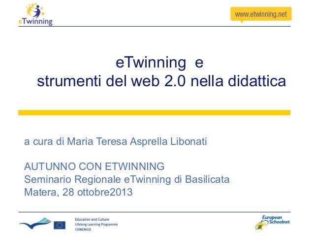 eTwinning e strumenti del web 2.0 nella didattica  a cura di Maria Teresa Asprella Libonati AUTUNNO CON ETWINNING Seminari...