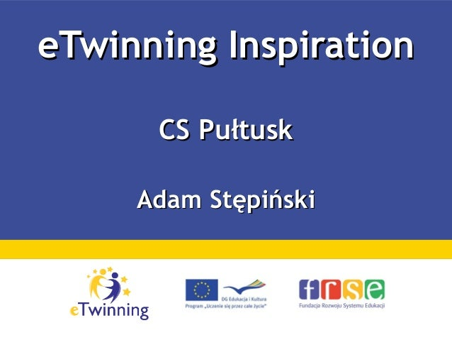 eTwinning InspirationeTwinning Inspiration CS PułtuskCS Pułtusk Adam StępińskiAdam Stępiński