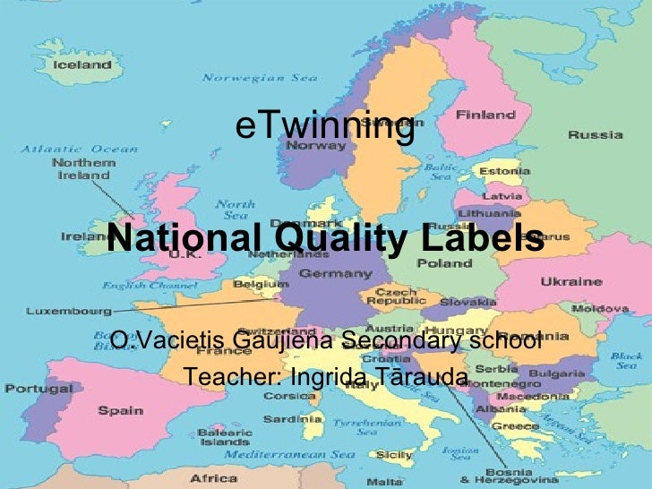 eTwinning National Quality Labels O.Vacietis Gaujiena Secondary school Teacher: Ingrida Tārauda