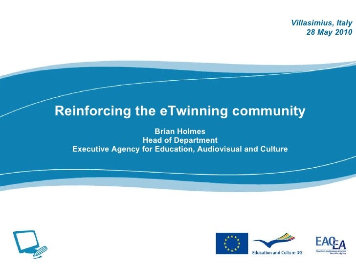 Reinforcing the eTwinning community Brian Holmes Head of Department Executive Agency for Education, Audiovisual and Cultur...