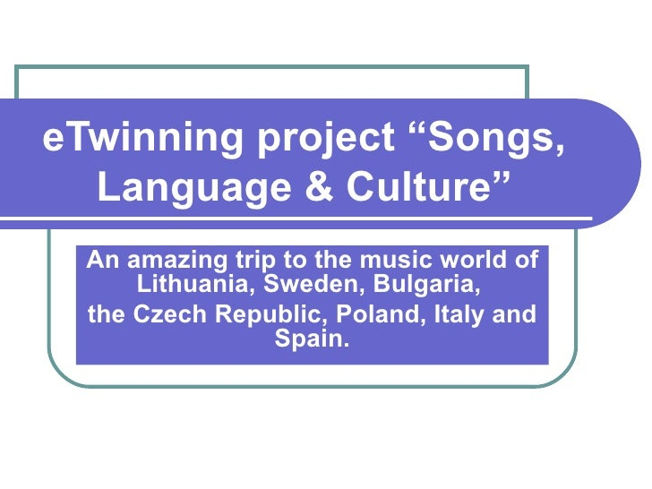"eTwinning project ""Songs,  Language & Culture""  An amazing trip to the music world of      Lithuania, Sweden, Bulgaria,  t..."