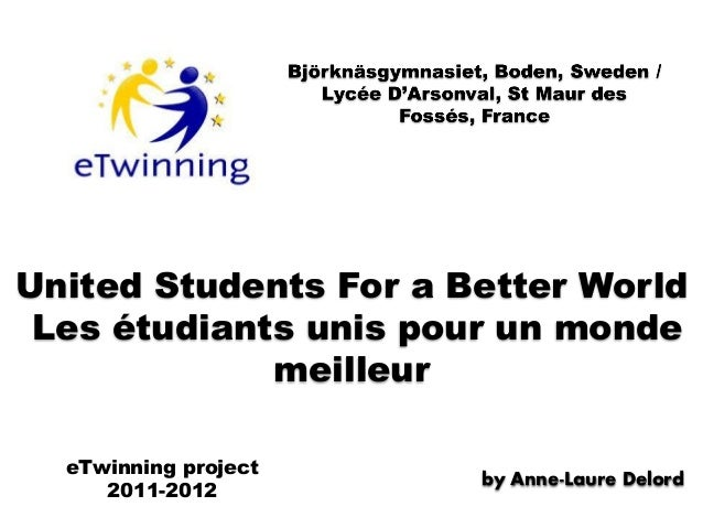 United Students For a Better World Les étudiants unis pour un monde             meilleur  eTwinning project               ...