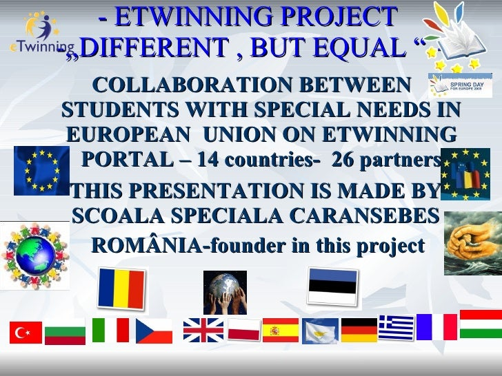 """- ETWINNING PROJECT -,,DIFFERENT , BUT EQUAL """" –    COLLABORATION BETWEEN STUDENTS WITH SPECIAL NEEDS IN  EUROPEAN UNION O..."""