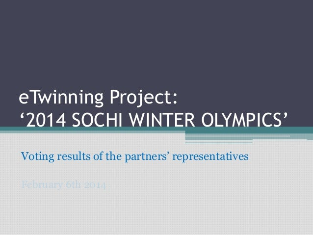 eTwinning Project: '2014 SOCHI WINTER OLYMPICS' Voting results of the partners' representatives February 6th 2014