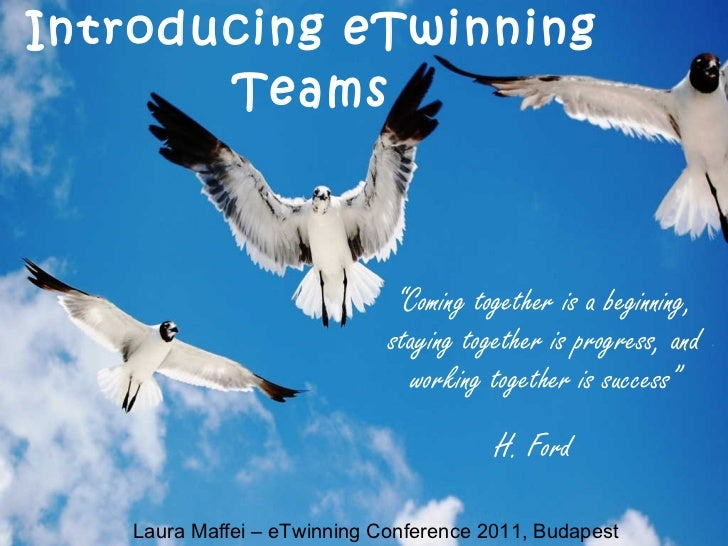 """Introducing eTwinning Teams """" Coming together is a beginning, staying together is progress, and working together is succes..."""