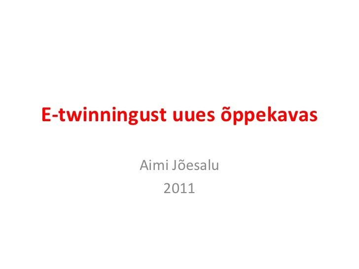 E-twinningust uues õppekavas Aimi Jõesalu 2011