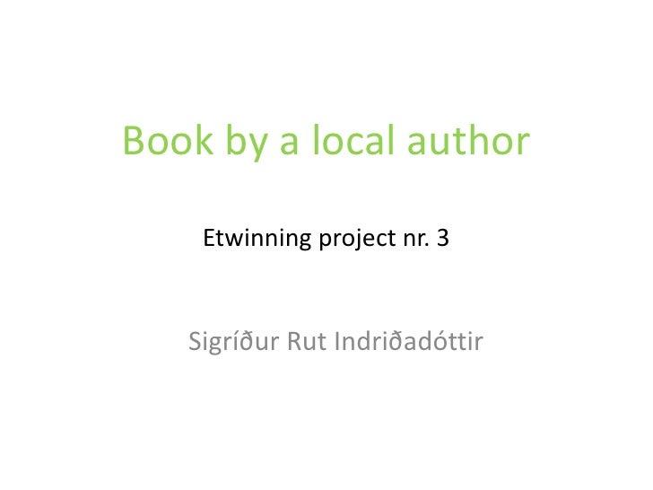 Bookby a localauthorEtwinningproject nr. 3<br />   Sigríður Rut Indriðadóttir<br />