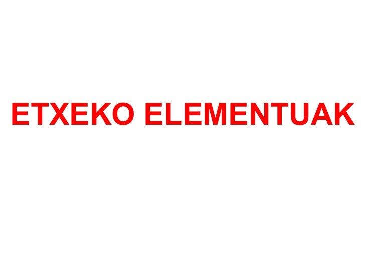 ETXEKO ELEMENTUAK