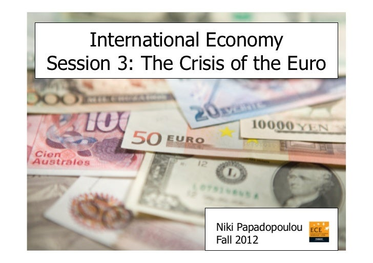 International EconomySession 3: The Crisis of the Euro                    Niki Papadopoulou                    Fall 2012