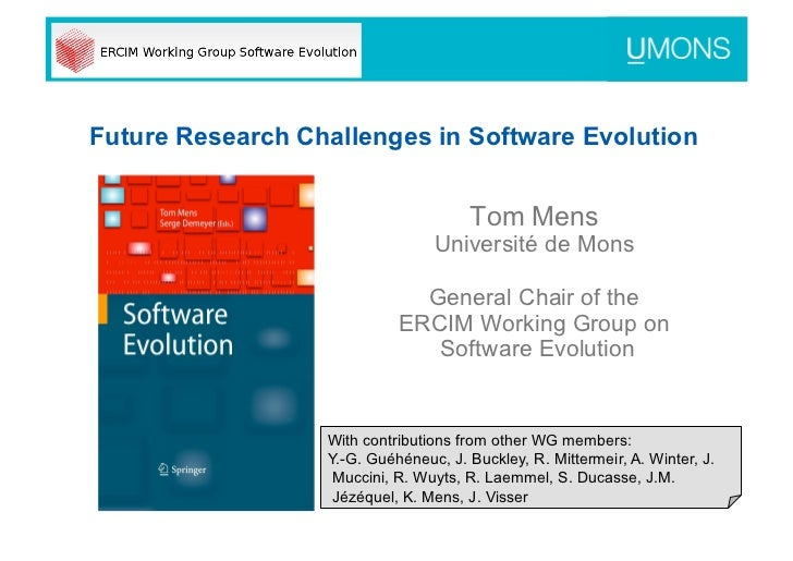 Future Research Challenges in Software Evolution                                      Tom Mens                            ...