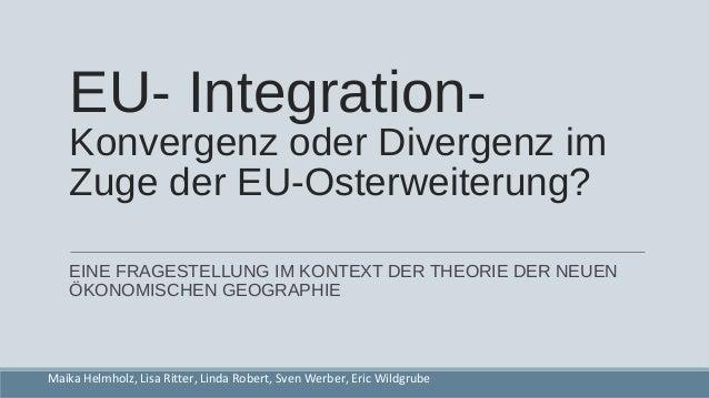 EU- Integration- Konvergenz oder Divergenz im Zuge der EU-Osterweiterung? EINE FRAGESTELLUNG IM KONTEXT DER THEORIE DER NE...