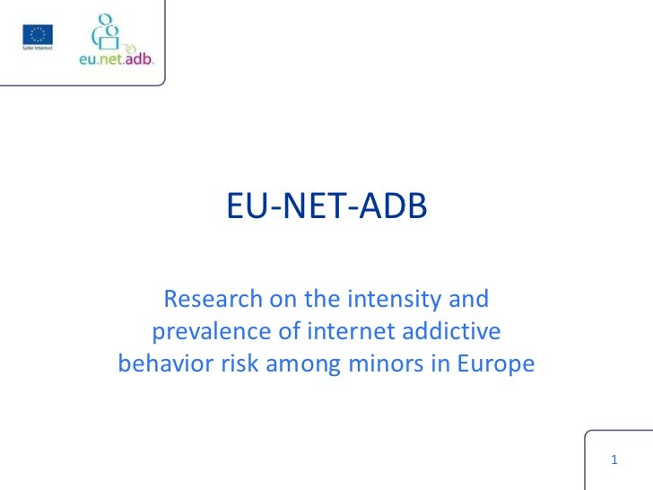 EU-NET-ADB   Research on the intensity and  prevalence of internet addictivebehavior risk among minors in Europe          ...