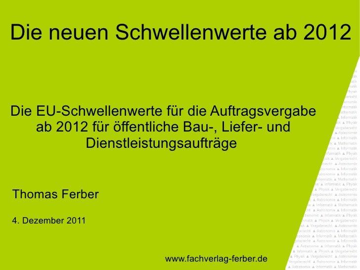 Die neuen Schwellenwerte ab 2012Die EU-Schwellenwerte für die Auftragsvergabe    ab 2012 für öffentliche Bau-, Liefer- und...