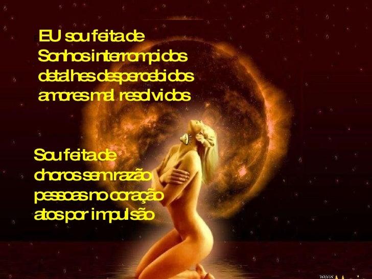 EU SOU FEITA DE E EU sou feita de Sonhos interrompidos detalhes despercebidos amores mal resolvidos Sou feita de  choros s...