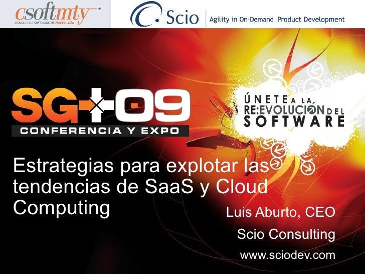 Estrategias para explotar las tendencias de SaaS y Cloud Computing               Luis Aburto, CEO                         ...