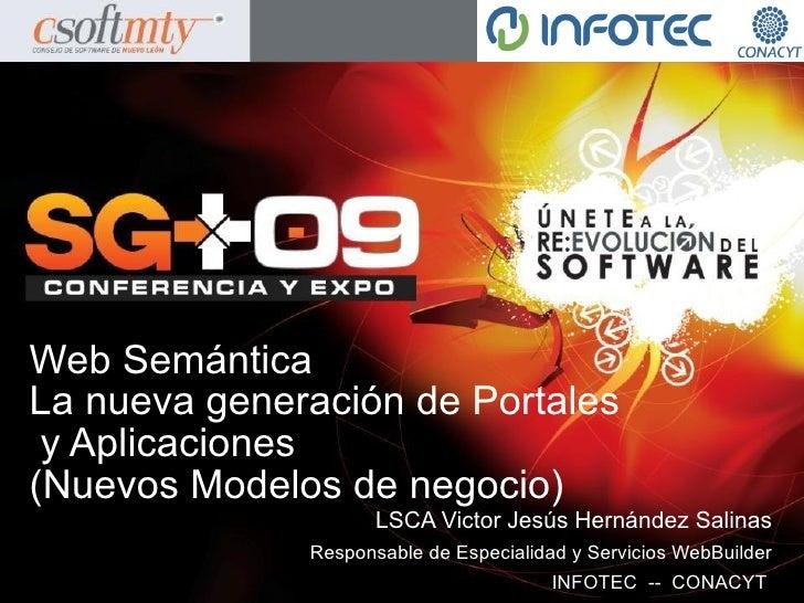 Web Semántica La nueva generación de Portales  y Aplicaciones (Nuevos Modelos de negocio)                      LSCA Victor...