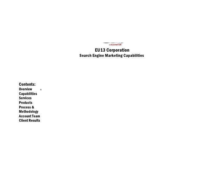 EU13 Corporation                   Search Engine Marketing Capabilities     Contents: Overview      • Capabilities Service...