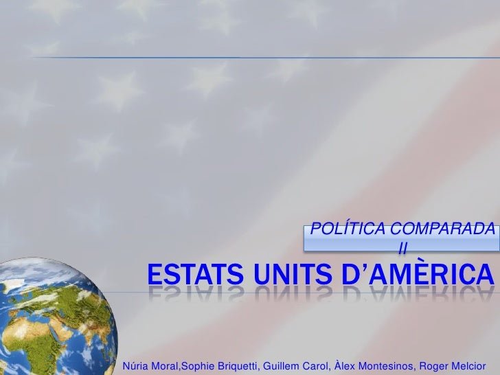 ESTATS UNITS D'AMÈRICA<br />POLÍTICA COMPARADA II<br />Núria Moral,Sophie Briquetti, Guillem Carol, Àlex Montesinos, Roger...