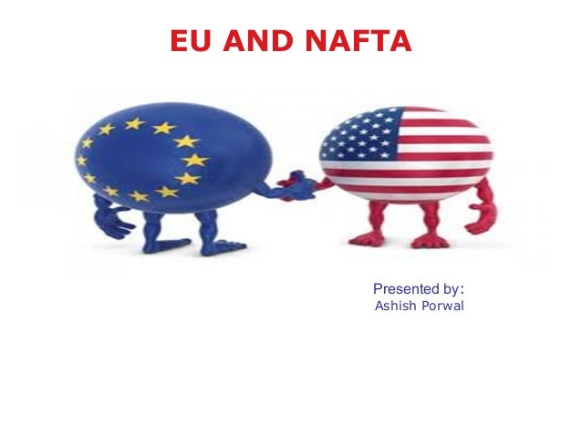 nafta and european union Mexico believes it can conclude a new free-trade agreement with the european union before the end of february, mexican officials have said the eu and mexico intend to update a trade deal agreed 21 years ago that largely covers industrial goods they want to add farm products, more services,.