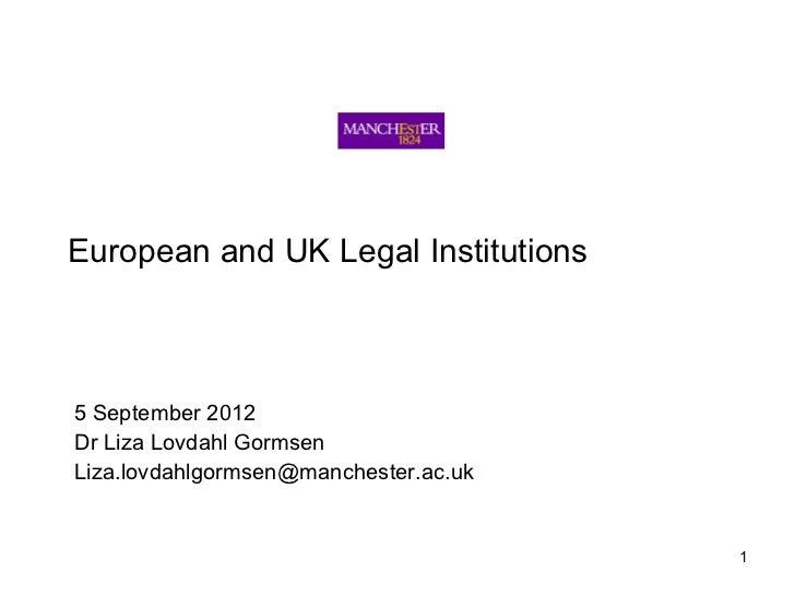 European and UK Legal Institutions5 September 2012Dr Liza Lovdahl GormsenLiza.lovdahlgormsen@manchester.ac.uk             ...