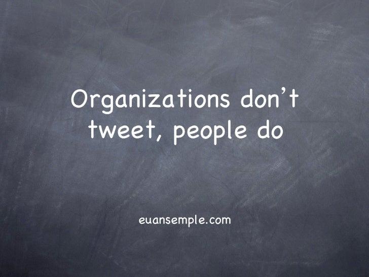 Organizations don t tweet, people do     euansemple.com