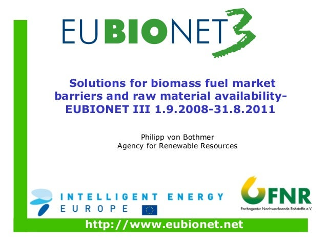 http://www.eubionet.netSolutions for biomass fuel marketbarriers and raw material availability-EUBIONET III 1.9.2008-31.8....