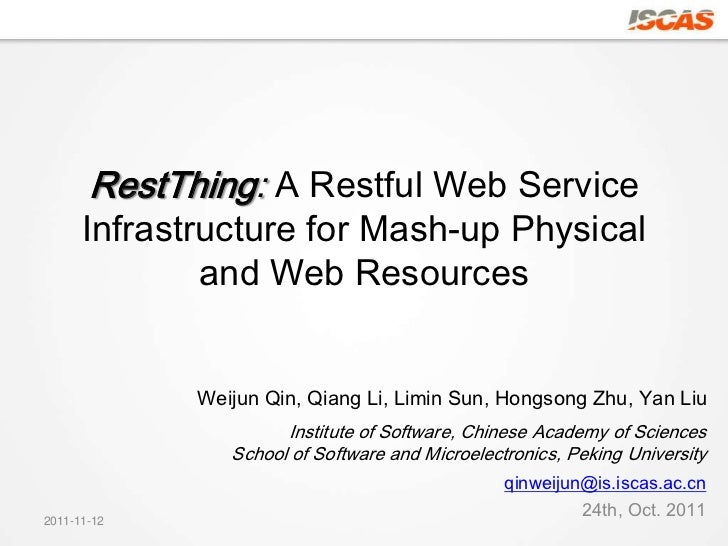 RestThing: A Restful Web Service      Infrastructure for Mash-up Physical              and Web Resources             Weiju...
