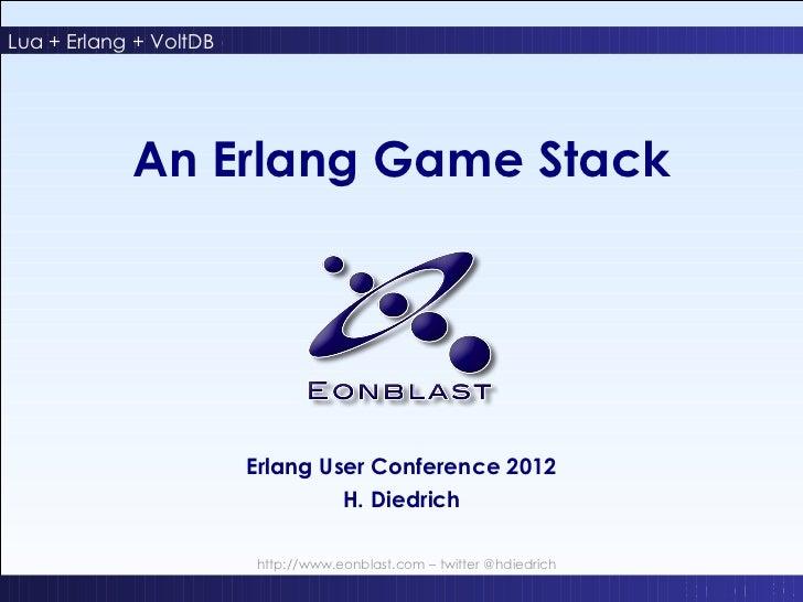 Lua + Erlang + VoltDBAn Erlang Game Stack           An Erlang Game Stack                        Erlang User Conference 201...