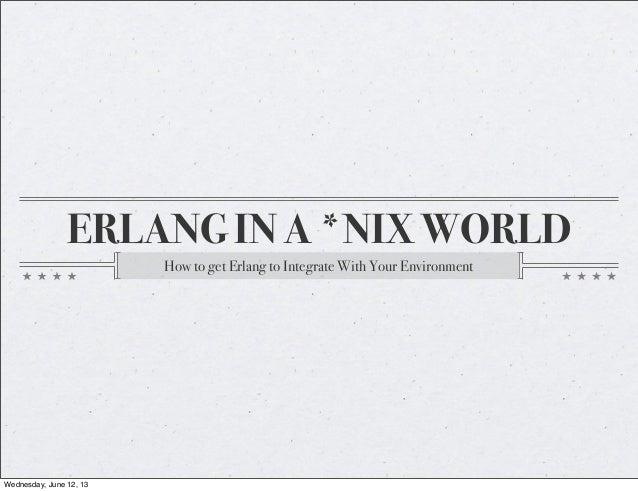 EUC 2013 - Erlang in a *NIX World